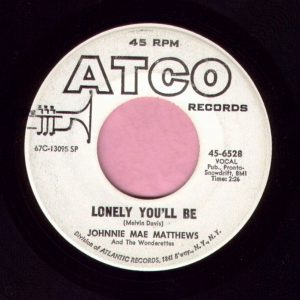 "Johnnie Mae Matthews "" Lonely You'll Be "" Atco Demo Vg"