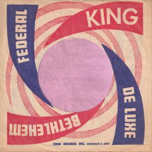 King , Federal , Bethlehem , Deluxe U.S.A. With King Font Variable Company Sleeve 1958 – 1962
