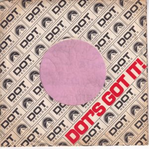 """Dot Records U.S.A. Company Sleeve No Red Square Before The """" Dot's """" And Dot In """"It """" Not Cut Off 1968 – 1970"""